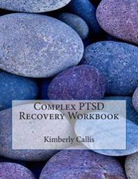 Complex Ptsd Recovery Workbook: An Informed Patient's Perspective on Complex Ptsd