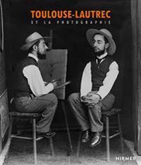 Toulouse-Lautrec: Et La Photographie