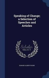 Speaking of Change; A Selection of Speeches and Articles