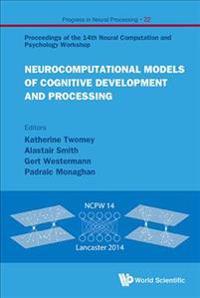 Neurocomputational Models of Cognitive Development and Processing