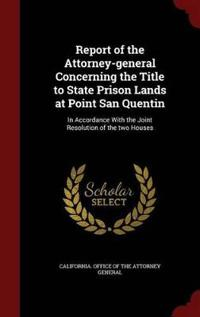 Report of the Attorney-General Concerning the Title to State Prison Lands at Point San Quentin