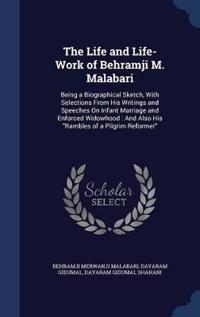 The Life and Life-Work of Behramji M. Malabari