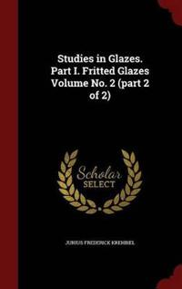 Studies in Glazes. Part I. Fritted Glazes Volume No. 2 (Part 2 of 2)