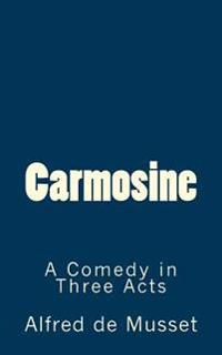 Carmosine: A Comedy in Three Acts