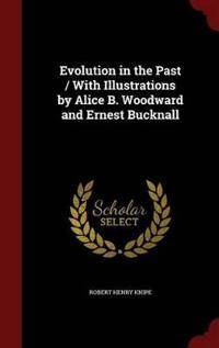 Evolution in the Past / With Illustrations by Alice B. Woodward and Ernest Bucknall