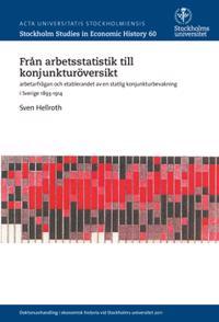 Från arbetsstatistik till konjunkturöversikt : arbetarfrågan och etablerandet av en statlig konjunkturbevakning i Sverige 1893-1914