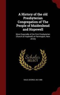 A History of the Old Presbyterian Congregation of the People of Maidenhead and Hopewell
