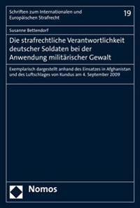 Die Strafrechtliche Verantwortlichkeit Deutscher Soldaten Bei Der Anwendung Militarischer Gewalt: Exemplarisch Dargestellt Anhand Des Einsatzes in Afg