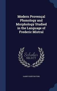 Modern Provencal Phonology and Morphology Studied in the Language of Frederic Mistral