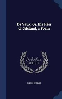 de Vaux, Or, the Heir of Gilsland, a Poem