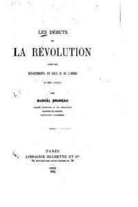 Les Debuts de La Revolution Dans Les Departements Du Cher Et de L'Indre (1789-1791)