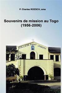 Souvenirs de Mission Au Togo 1956-2006: Professeur, Constructeur, Pasteur, Aumonier Et Assistant Au Noviciat Chez Les Soeurs Nde