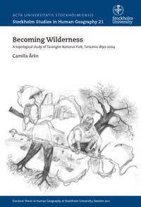 Becoming wilderness : a topological study of Tarangire, Northern Tanzania 1890-2004