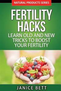 Fertility Hacks: Learn Old and New Tricks to Boost Your Fertility