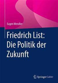 Friedrich List: Die Politik Der Zukunft