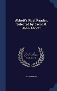 Abbott's First Reader, Selected by Jacob & John Abbott
