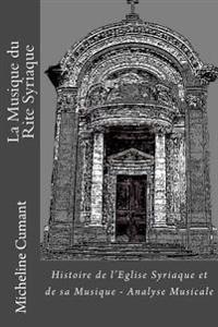 La Musique Du Rite Syriaque: Histoire de L'Eglise Syriaque Et de Sa Musique - Analyse Musicale