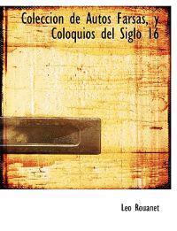 Colecci N de Autos Farsas, y Coloquios del Siglo 16