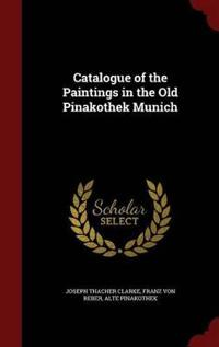 Catalogue of the Paintings in the Old Pinakothek Munich