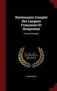 Dictionnaire Complet Des Langues Francaises Et Hongroises