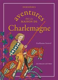 Dernieres Aventures de La Maison de Charlemagne