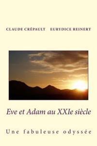 Eve Et Adam Au Xxieme Siecle: Une Fabuleuse Odyssee