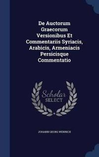 de Auctorum Graecorum Versionibus Et Commentariis Syriacis, Arabicis, Armeniacis Persicisque Commentatio