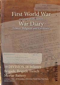 19 DIVISION 58 Infantry Brigade, Brigade Trench Mortar Battery : 1 January 1918 - 29 November 1918 (First World War, War Diary, WO95/2093/4)