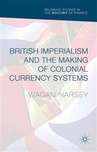 British Imperialism and the Making of Colonial Currency Systems