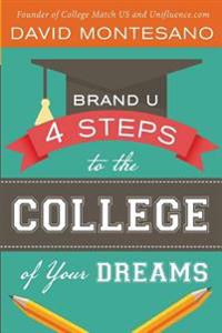 Brand U: 4 Steps to the College of Your Dreams
