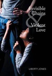 Invisible Chains & Violent Love