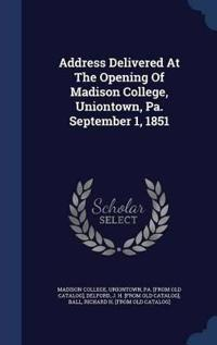 Address Delivered at the Opening of Madison College, Uniontown, Pa. September 1, 1851