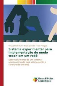 Sistema Experimental Para Implementacao Do Modo Teach Em Um Robo