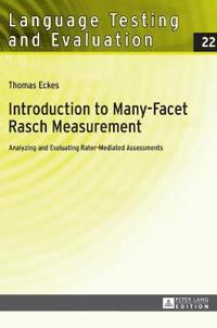 Introduction to Many-Facet Rasch Measurement: Analyzing and Evaluating Rater-Mediated Assessments- 2 ND Revised and Updated Edition