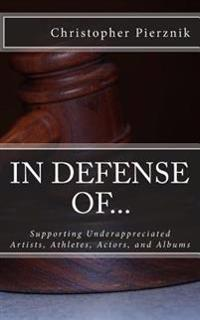 In Defense Of...: Supporting Underappreciated Artists, Athletes, Actors, and Albums