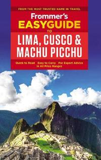Frommer's Easyguide to Lima, Cusco & Machu Picchu