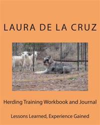 Herding Training Workbook and Journal: Lessons Learned, Experience Gained