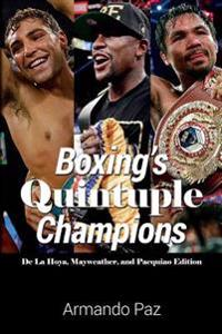 Boxing's Quintuple Champions: de La Hoya, Mayweather, and Pacquiao Edition