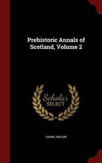 Prehistoric Annals of Scotland, Volume 2