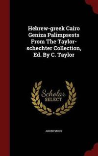 Hebrew-Greek Cairo Geniza Palimpsests from the Taylor-Schechter Collection, Ed. by C. Taylor