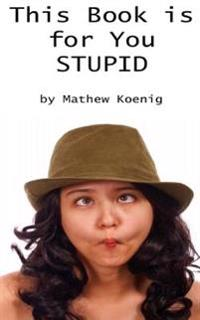 This Book Is for You Stupid: Stupid Mistakes That Cost You Sales