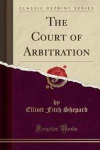 The Court of Arbitration (Classic Reprint)