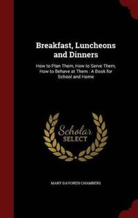Breakfast, Luncheons and Dinners