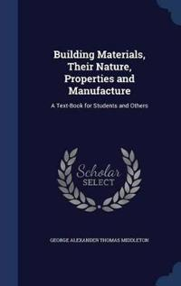 Building Materials, Their Nature, Properties and Manufacture