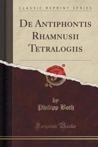 de Antiphontis Rhamnusii Tetralogiis (Classic Reprint)