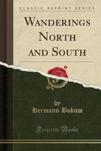 Wanderings North and South (Classic Reprint)