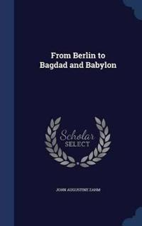 From Berlin to Bagdad and Babylon