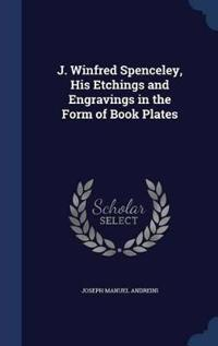 J. Winfred Spenceley, His Etchings and Engravings in the Form of Book Plates