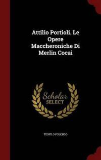 Attilio Portioli. Le Opere Maccheroniche Di Merlin Cocai