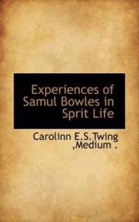Experiences of Samul Bowles in Sprit Life